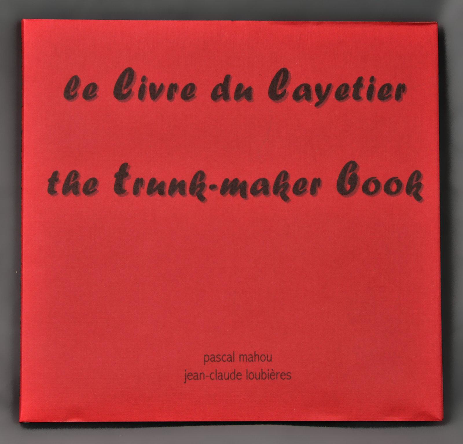 Livre du layetier (Le) : the trunk-maker book | Loubières, Jean-Claude (1947-....). Auteur